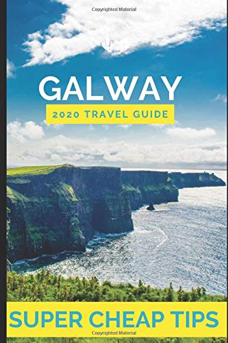 Super Cheap Galway - Travel Guide 2020: How to Enjoy a $1,000 trip to Galway for $175