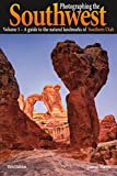 Photographing the Southwest Vol. 1 - Southern Utah (3rd Edition): A Guide to the...