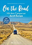On the Road –Europa mit dem Campingbus. Individuelle Touren, traumhafte...
