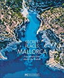 Bildband: Secret Places Mallorca. Traumhafte Orte abseits des Trubels. Echte...